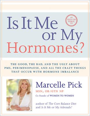 Is It Me or My Hormones?: The Good, the Bad, and the Ugly about PMS, Perimenopause, and all the Crazy Things that Occur with Hormone Imbalance, Pick MSN  OB/GYN NP, Marcelle