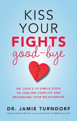 Image for Kiss Your Fights Good-bye: Dr. Love?s 10 Simple Steps to Cooling Conflict and Rekindling Your Relationship