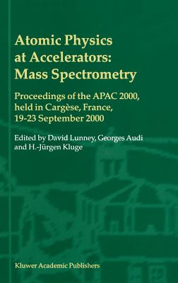 Image for Atomic Physics at Accelerators: Mass Spectrometry: Proceedings of the APAC 2000, held in Cargèse, France, 19?23 September 2000