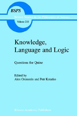 Knowledge, Language and Logic: Questions for Quine (Boston Studies in the Philosophy and History of Science)