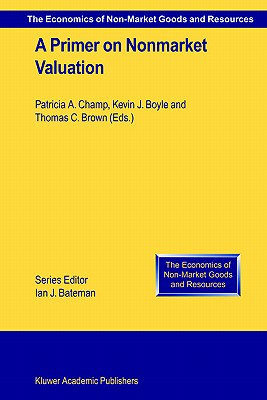 A Primer on Nonmarket Valuation (The Economics of Non-Market Goods and Resources)
