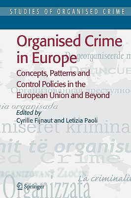 Image for Organised Crime in Europe: Concepts, Patterns and Control Policies in the European Union and Beyond (Studies of Organized Crime)