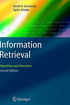 Information Retrieval: Algorithms and Heuristics (The Information Retrieval Series), David A. Grossman  (Author), Ophir Frieder (Author)
