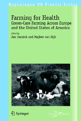 Farming for Health: Green-Care Farming Across Europe and the United States of America (Wageningen UR Frontis Series)