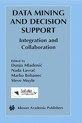 Data Mining and Decision Support: Integration and Collaboration, Mladenic, Dunja; Lavrac, Nada; Bohanec, Marko; Moyle, Steve