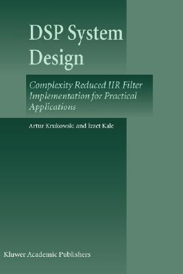 DSP System Design: Complexity Reduced IIR Filter Implementation for Practical Applications, Artur Krukowski  (Author), Izzet Kale (Author)