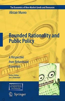 Bounded Rationality and Public Policy: A Perspective from Behavioural Economics (The Economics of Non-Market Goods and Resources), Munro, Alistair
