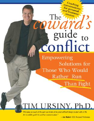 The Coward's Guide to Conflict: Empowering Solutions for Those Who Would Rather Run Than Fight, Tim Ursiny