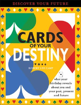 Image for Cards of Your Destiny: What Your Birthday Reveals About You & Your Past, Present & Future
