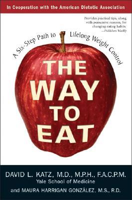 The Way to Eat: A Six-Step Path to Lifelong Weight Control, Katz, David L.; Gonzalez, Maura Harrigan