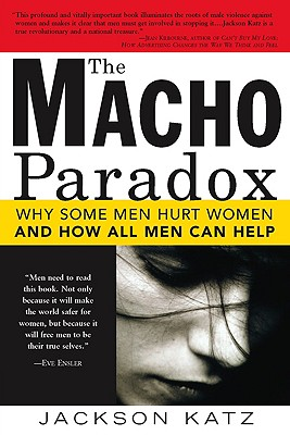 Image for The Macho Paradox: Why Some Men Hurt Women and and How All Men Can Help