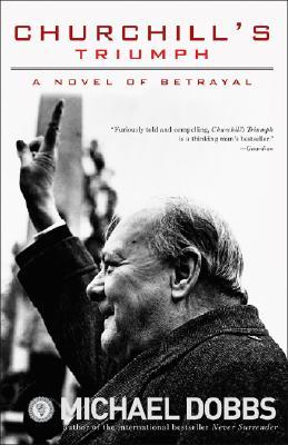 Churchill's Triumph: A Novel of Betrayal, Dobbs, Michael