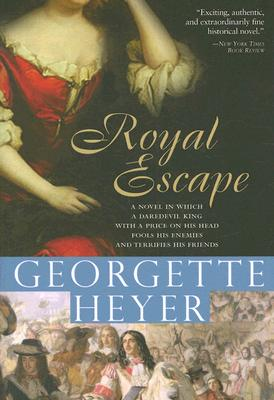 Royal Escape: In which a dare-devil King with a price on his head fools his enemies and terrifies his friends (Historical Romances), Heyer, Georgette