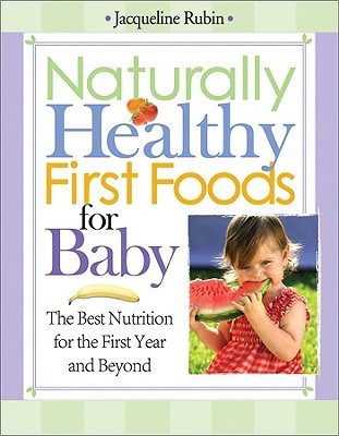 Image for Naturally Healthy First Foods for Baby: The Best Nutrition for the First Year and Beyond