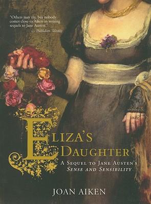 Eliza's Daughter: A Sequel to Jane Austen's Sense and Sensibility, Aiken,Joan