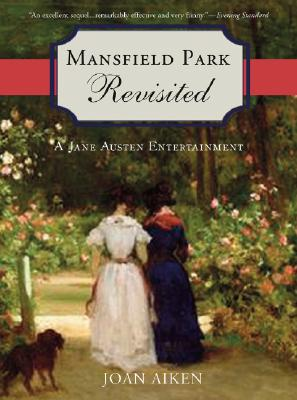 Mansfield Park Revisited: A Jane Austen Entertainm, Aiken, Joan