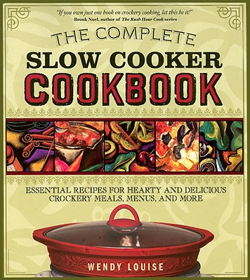Image for The Complete Slow Cooker Cookbook: Essential Recipes for Hearty and Delicious Crockery Meals, Menus, and More