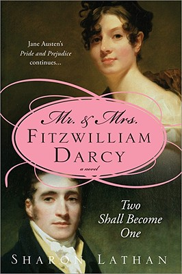 Mr. & Mrs. Fitzwilliam Darcy: Two Shall Become One (Mr & Mrs Fitzwilliam Darcy), Sharon Lathan