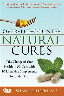 Image for Over the Counter Natural Cures, Expanded Edition  Take Charge of Your Health in 30 Days with 10 Lifesaving Supplements for under $10