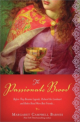 The Passionate Brood: A Novel of Richard the Lionheart and the Man Who Became Robin Hood, Margaret Campbell Barnes