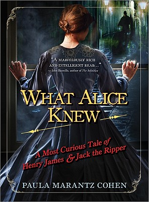 Image for What Alice Knew: A Most Curious Tale of Henry James and Jack the Ripper