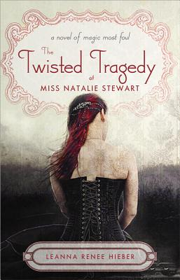 The Twisted Tragedy of Miss Natalie Stewart (Magic Most Foul), Hieber, Leanna Renee