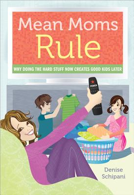 Image for Mean Moms Rule: Why Doing the Hard Stuff Now Creates Good Kids Later