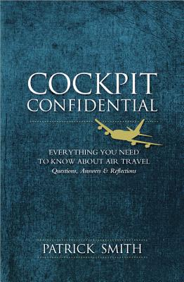 Image for Cockpit Confidential: Everything You Need to Know About Air Travel: Questions, Answers, and Reflections
