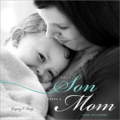 Image for Why a Son Needs a Mom: 100 Reasons