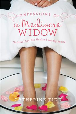 Image for Confessions of a Mediocre Widow: Or, How I Lost My Husband and My Sanity
