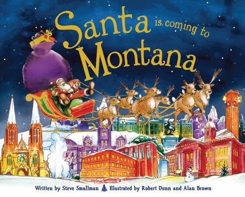 Santa Is Coming to Montana, Steve Smallman (Author), Robert Dunn (Illustrator)