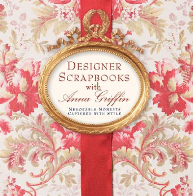 Image for Designer Scrapbook With Anna Griffin : Memorable Moments Captured with Style