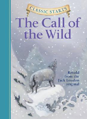 """Classic Starts: The Call of the Wild (Classic Starts Series), """"London, Jack"""""""