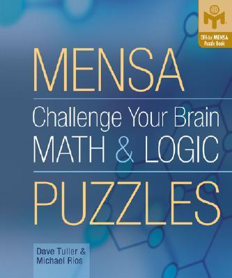 Challenge Your Brain Math & Logic Puzzles (Mensa), Tuller, Dave; Rios, Michael