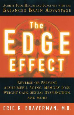 The Edge Effect: Achieve Total Health and Longevity with the Balanced Brain Advantage, Eric R. Braverman