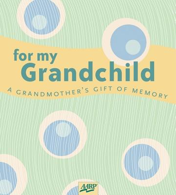 Image for For My Grandchild: A Grandmother's Gift of Memory (AARP®)