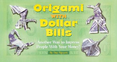 Image for Origami with Dollar Bills: Another Way to Impress People with Your Money!