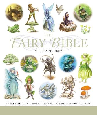 The Fairy Bible: The Definitive Guide to the World of Fairies, Moorey, Teresa