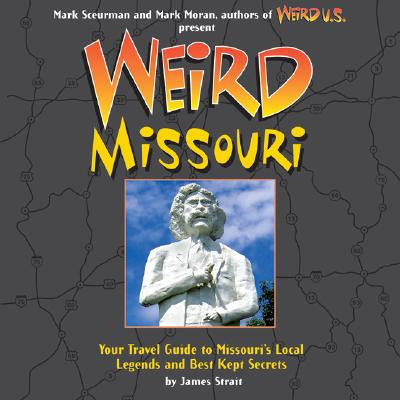 Image for Weird Missouri: Your Travel Guide to Missouri's Local Legends and Best Kept Secr