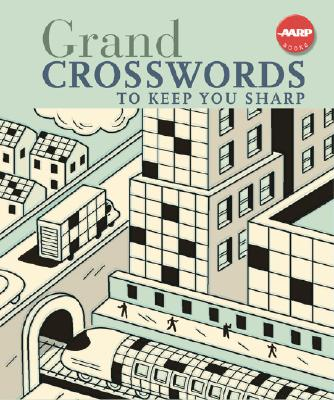 Grand Crosswords to Keep You Sharp (AARP�), Sterling Publishing Co., Inc.