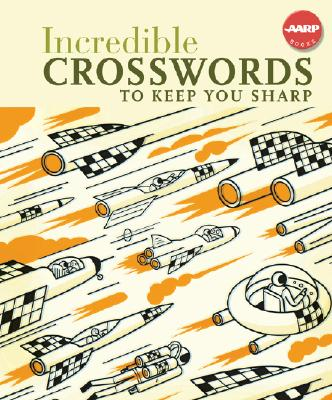 Incredible Crosswords to Keep You Sharp (AARP�), Sterling Publishing Co., Inc.