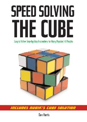 Image for Speedsolving the Cube: Easy-to-Follow, Step-by-Step Instructions for Many Popular 3-D Puzzles