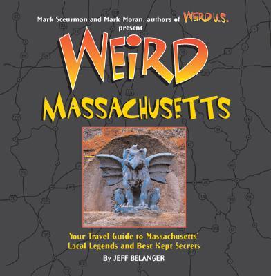 Image for Weird Massachusetts: Your Travel Guide to Massachusetts' Local Legends and Best Kept Secrets