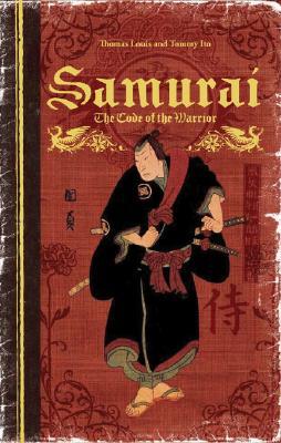 Samurai: The Code of the Warrior, Louis, Thomas A.