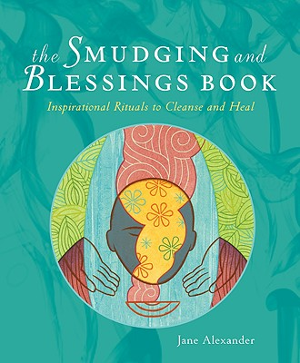 Image for The Smudging and Blessings Book: Inspirational Rituals to Cleanse and Heal