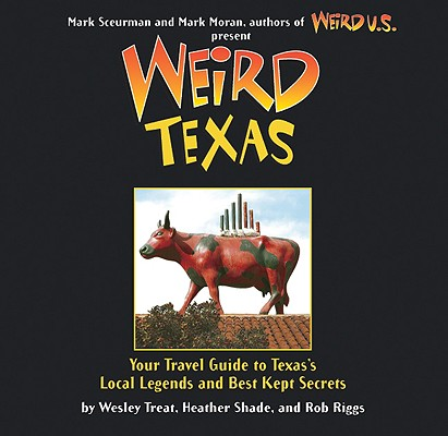 Image for Weird Texas: Your Travel Guide to Texas's Local Legends and Best Kept Secrets (Volume 11)