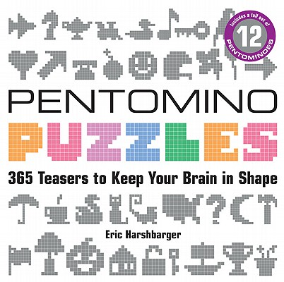 Pentomino Puzzles: 365 Teasers to Keep Your Brain in Shape, Eric Harshbarger