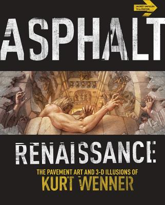 Image for Asphalt Renaissance: The Pavement Art and 3-D Illusions of Kurt Wenner