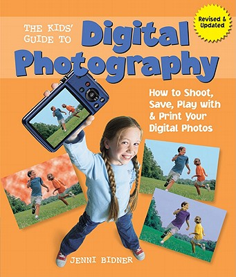 Image for The Kids' Guide to Digital Photography: How to Shoot, Save, Play with & Print Your Digital Photos