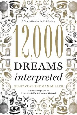 12,000 Dreams Interpreted: A New Edition for the 21st Century, Miller, Gustavus Hindman; Shields, Linda; Skomal, Lenore
